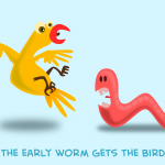 Early Bird Gets The Worm…